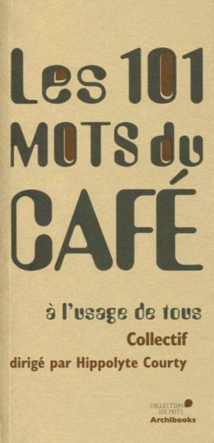 Couverture d'ouvrage: Les 101 mots du café *